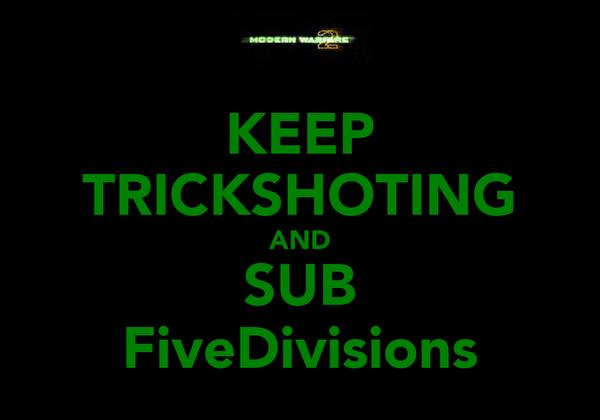 KEEP TRICKSHOTING AND SUB FiveDivisions