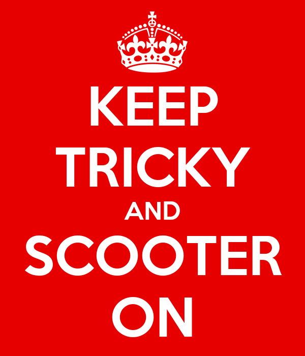 KEEP TRICKY AND SCOOTER ON