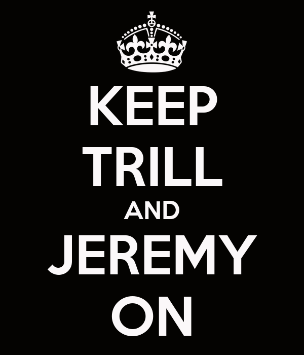 KEEP TRILL AND JEREMY ON