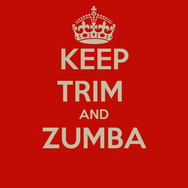 KEEP TRIM  AND ZUMBA