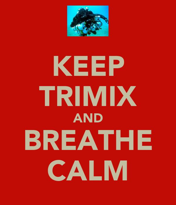 KEEP TRIMIX AND BREATHE CALM