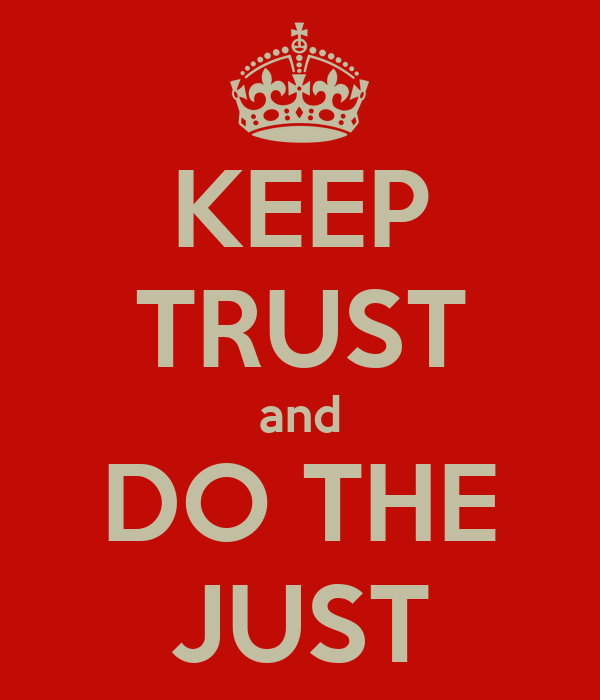 KEEP TRUST and DO THE JUST