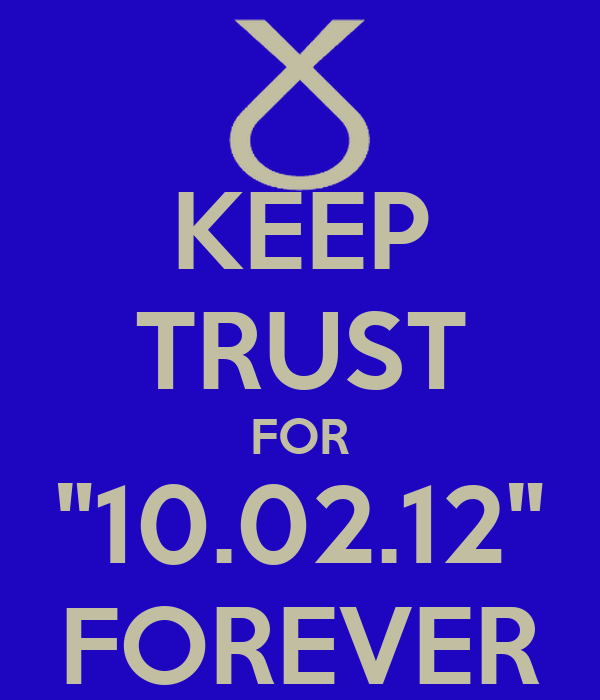 "KEEP TRUST FOR ""10.02.12"" FOREVER"