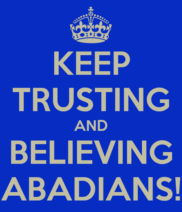 KEEP TRUSTING AND BELIEVING ABADIANS!