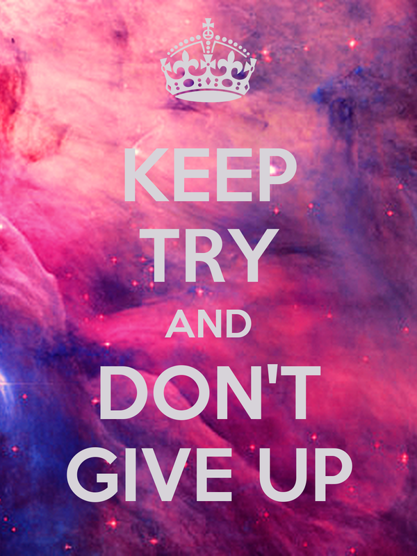 KEEP TRY AND DON'T GIVE UP