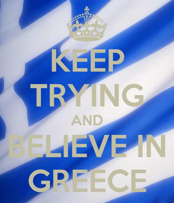 KEEP TRYING AND BELIEVE IN GREECE