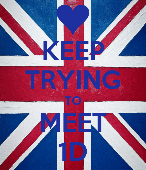 KEEP TRYING TO MEET 1D