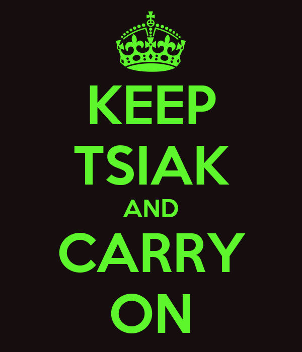 KEEP TSIAK AND CARRY ON