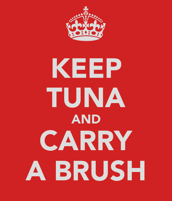KEEP TUNA AND CARRY A BRUSH