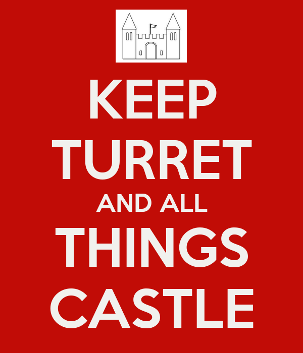 KEEP TURRET AND ALL THINGS CASTLE