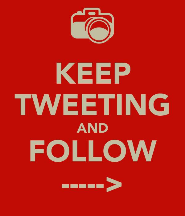 KEEP TWEETING AND FOLLOW ----->