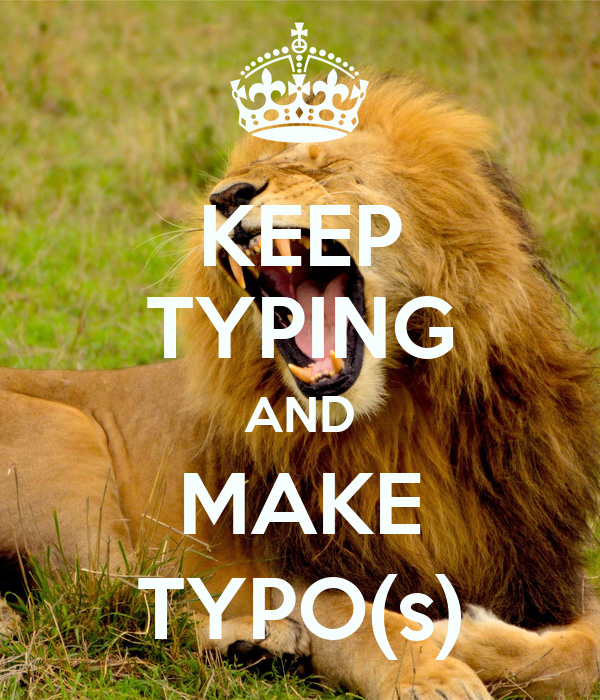 KEEP TYPING AND MAKE TYPO(s)