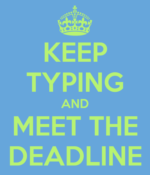 KEEP TYPING AND MEET THE DEADLINE