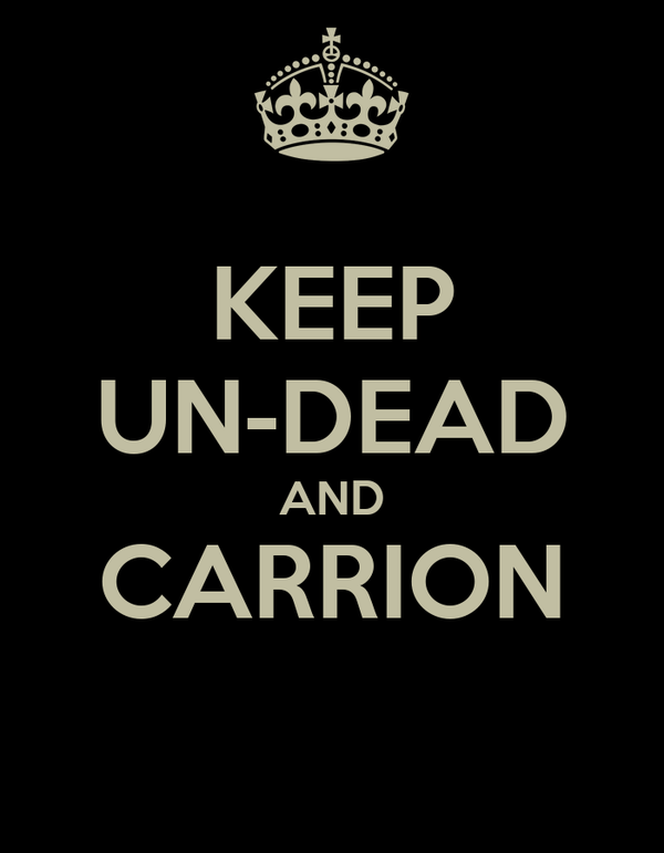 KEEP UN-DEAD AND CARRION