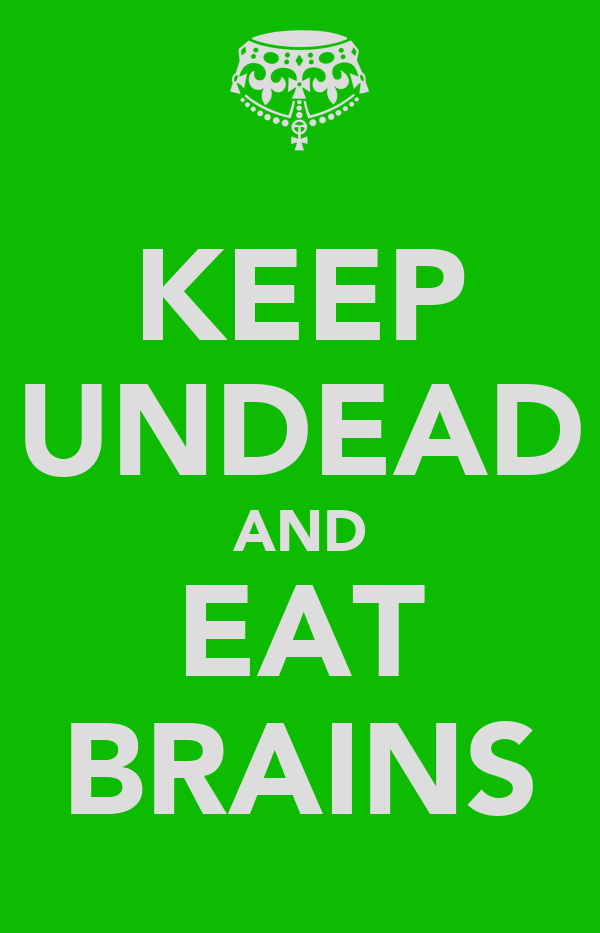 KEEP UNDEAD AND EAT BRAINS