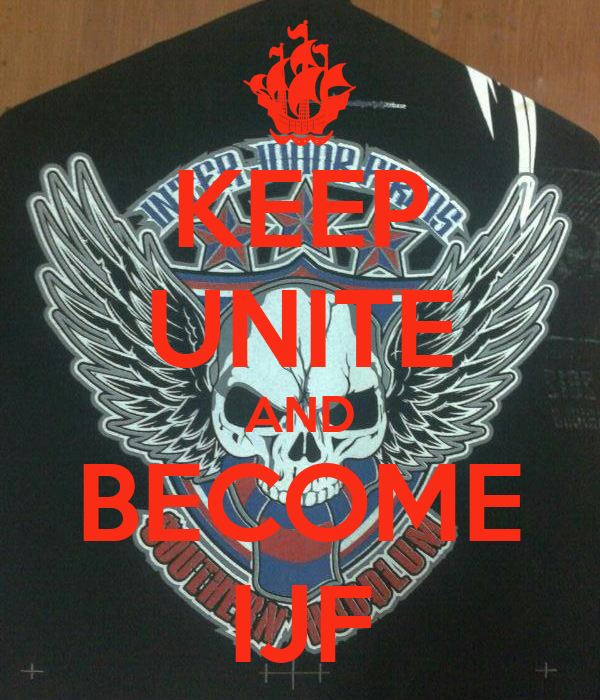 KEEP UNITE AND BECOME IJF