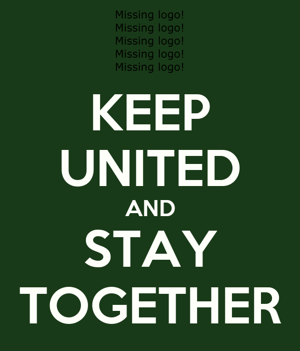 KEEP UNITED AND STAY TOGETHER