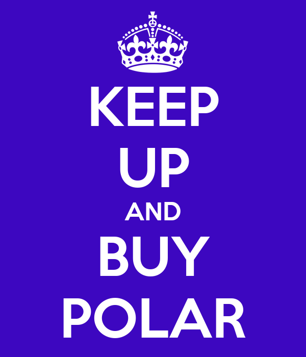 KEEP UP AND BUY POLAR
