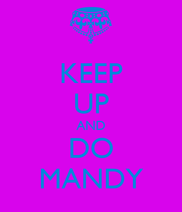 KEEP UP AND DO MANDY