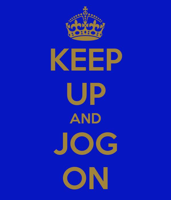 KEEP UP AND JOG ON