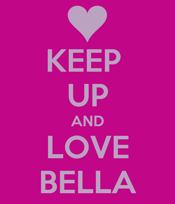 KEEP  UP AND LOVE BELLA