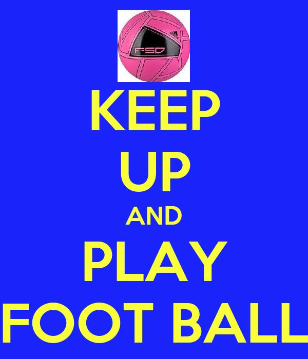 KEEP UP AND PLAY FOOT BALL