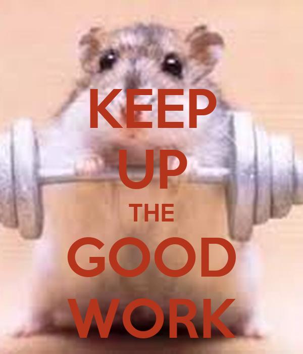 Keep up the good work