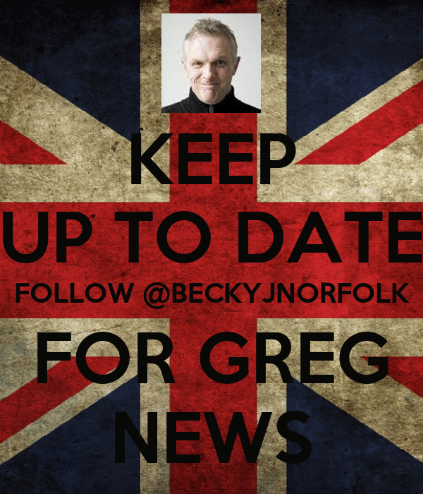 KEEP UP TO DATE FOLLOW @BECKYJNORFOLK FOR GREG NEWS