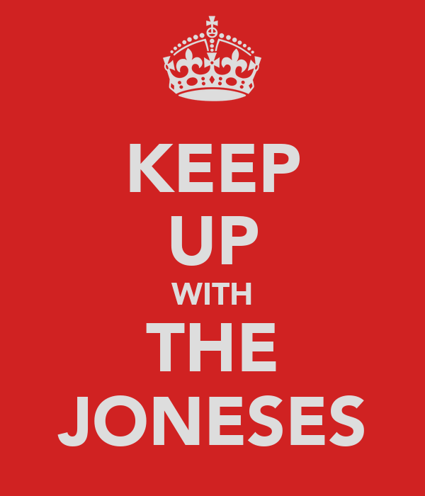 KEEP UP WITH THE JONESES
