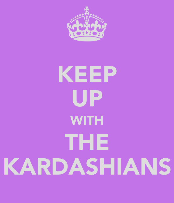 KEEP UP WITH THE KARDASHIANS