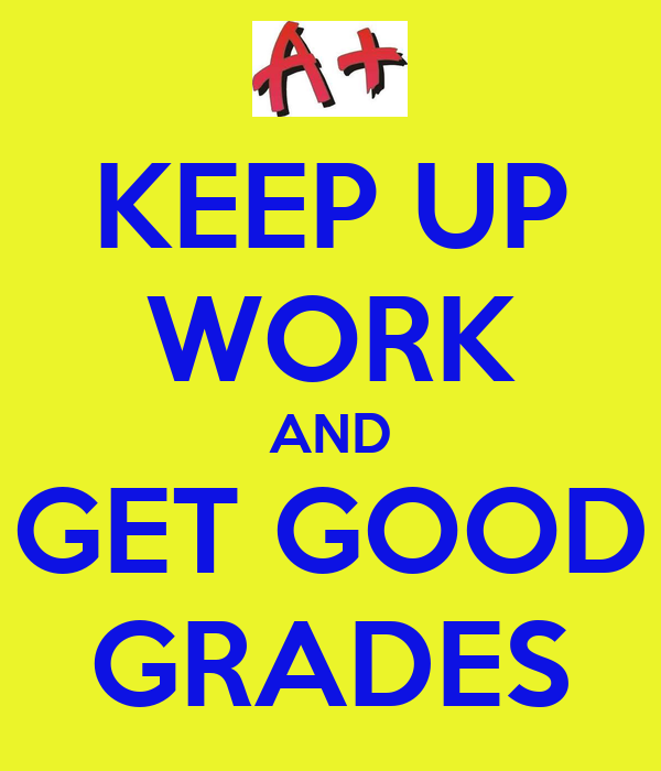 get good grades coursework Find a course students and achieving good grades in them will give you might consider hiring a private tutor to help you improve your grades for a.