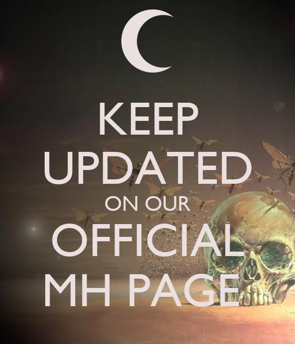 KEEP UPDATED ON OUR OFFICIAL MH PAGE