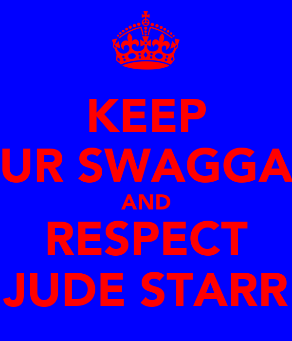 KEEP UR SWAGGA AND RESPECT JUDE STARR