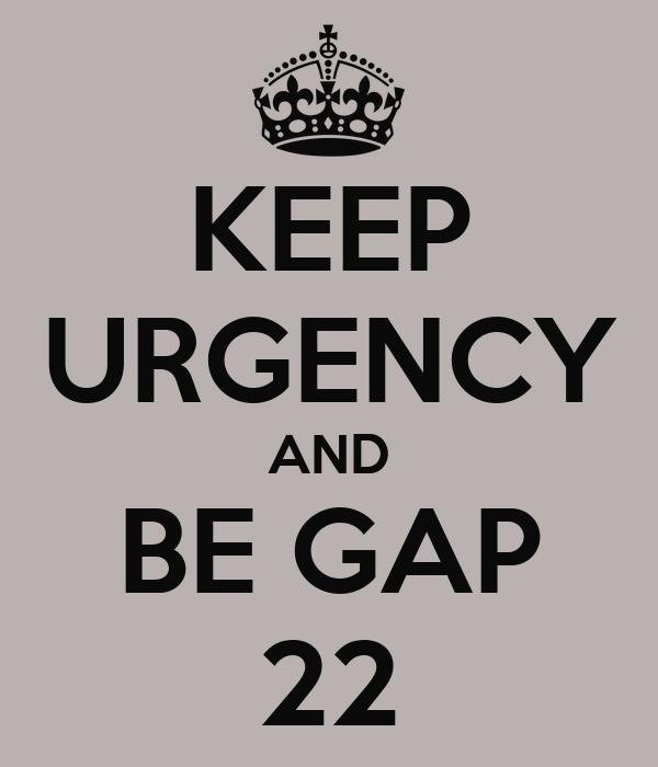 KEEP URGENCY AND BE GAP  22