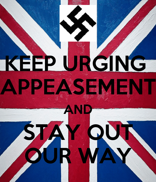 KEEP URGING  APPEASEMENT AND STAY OUT OUR WAY