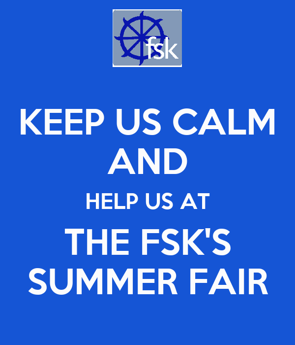 KEEP US CALM AND HELP US AT THE FSK'S SUMMER FAIR