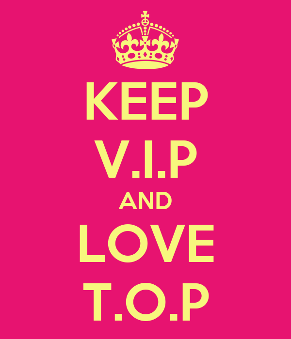 KEEP V.I.P AND LOVE T.O.P
