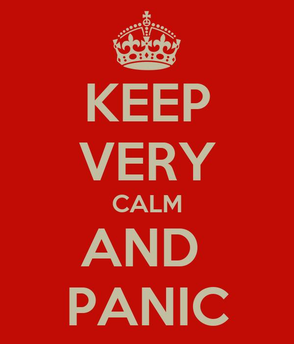 KEEP VERY CALM AND  PANIC