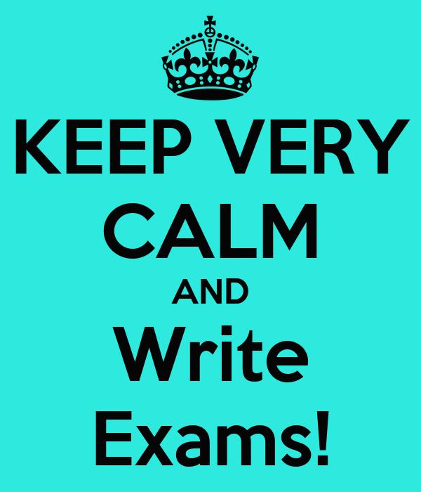 KEEP VERY CALM AND Write Exams!