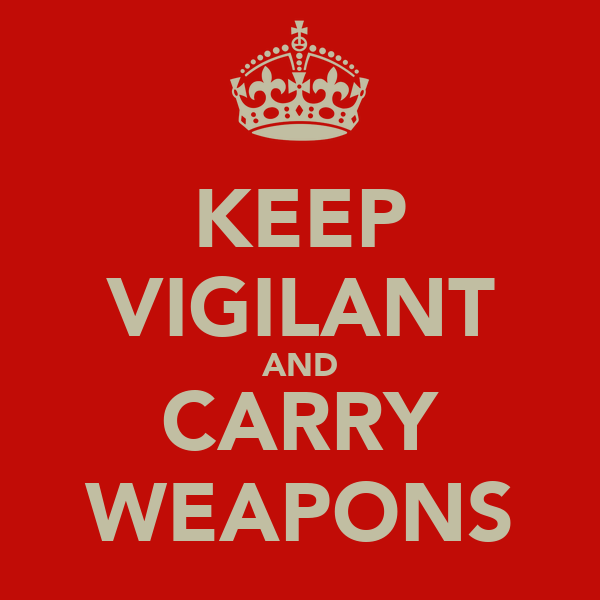 KEEP VIGILANT AND CARRY WEAPONS