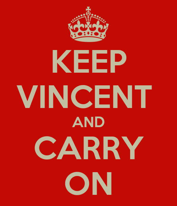 KEEP VINCENT  AND CARRY ON