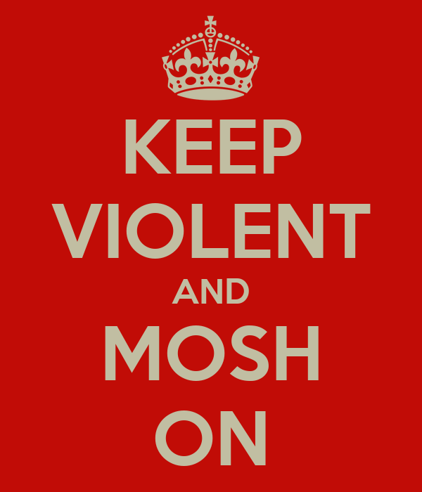 KEEP VIOLENT AND MOSH ON