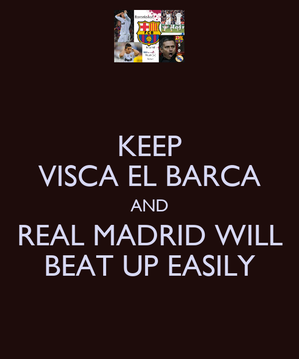 KEEP VISCA EL BARCA AND REAL MADRID WILL BEAT UP EASILY