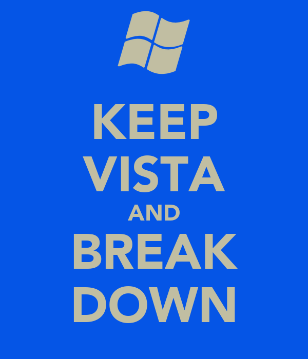 KEEP VISTA AND BREAK DOWN