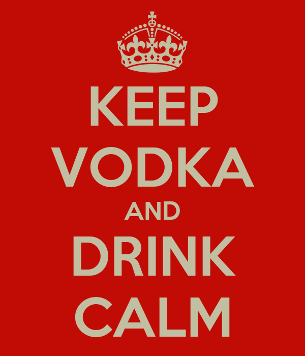 KEEP VODKA AND DRINK CALM