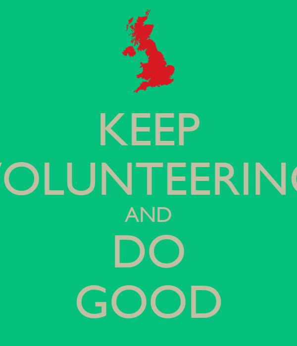 KEEP VOLUNTEERING AND DO GOOD