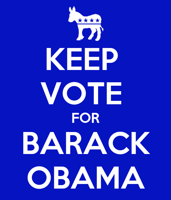 KEEP  VOTE  FOR BARACK OBAMA