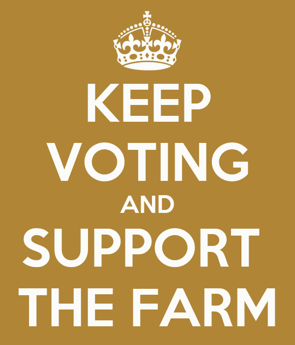 KEEP VOTING AND SUPPORT  THE FARM