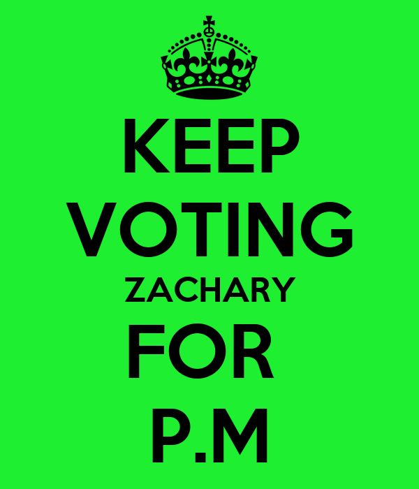 KEEP VOTING ZACHARY FOR  P.M