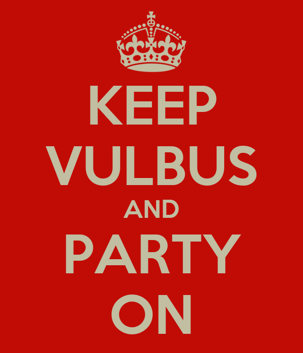 KEEP VULBUS AND PARTY ON